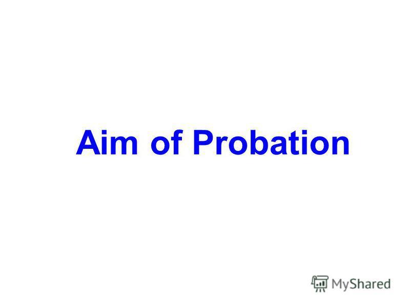 Aim of Probation