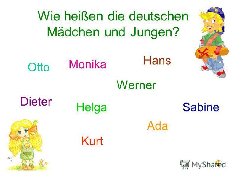 Wie heißen die deutschen Mädchen und Jungen? Otto Dieter Werner Helga Ada Monika Hans Kurt Sabine