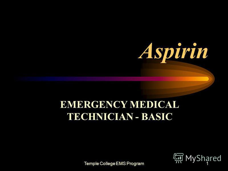 Temple College EMS Program1 Aspirin EMERGENCY MEDICAL TECHNICIAN - BASIC