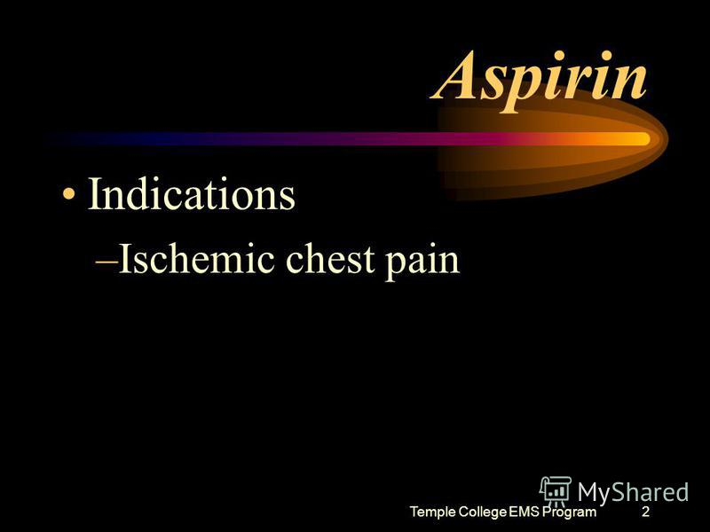 Temple College EMS Program2 Aspirin Indications –Ischemic chest pain