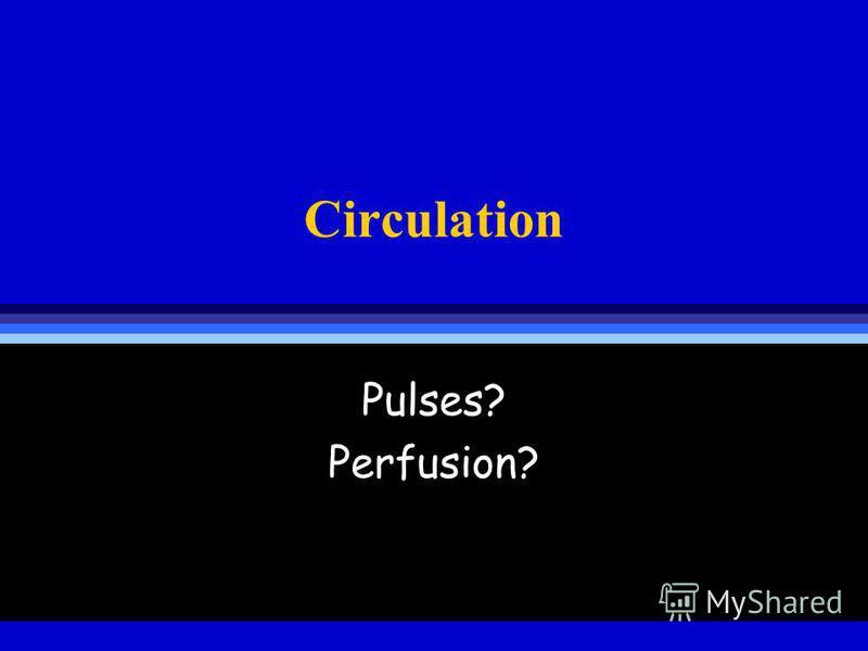Circulation Pulses? Perfusion?