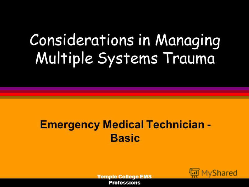 Temple College EMS Professions Considerations in Managing Multiple Systems Trauma Emergency Medical Technician - Basic