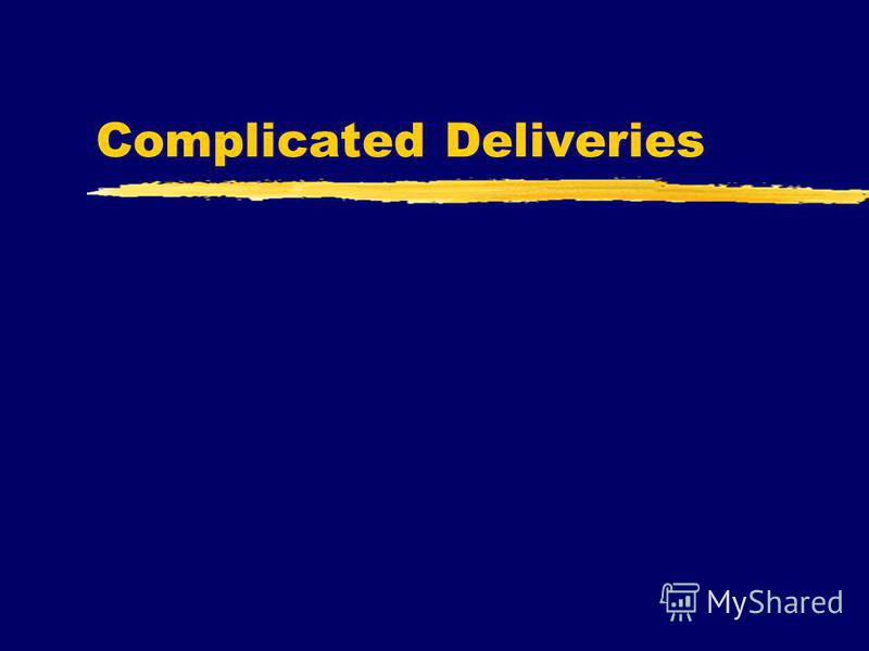 Complicated Deliveries
