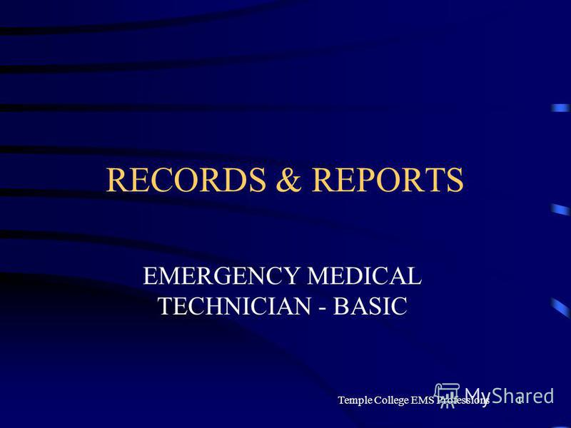 Temple College EMS Professions1 RECORDS & REPORTS EMERGENCY MEDICAL TECHNICIAN - BASIC