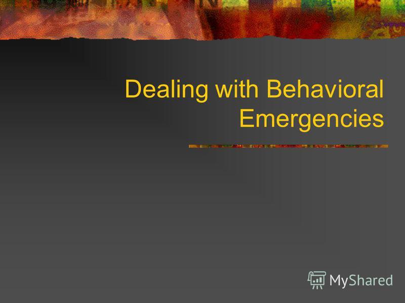 Dealing with Behavioral Emergencies