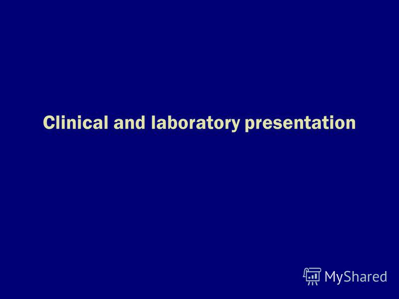 Clinical and laboratory presentation