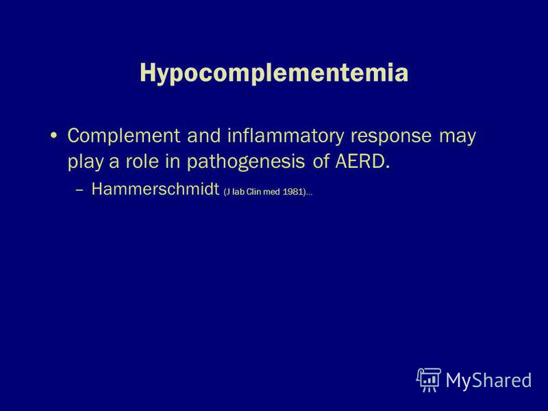 Hypocomplementemia Complement and inflammatory response may play a role in pathogenesis of AERD. –Hammerschmidt (J lab Clin med 1981)…