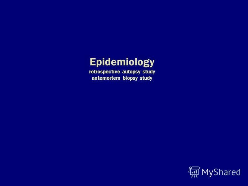 Epidemiology retrospective autopsy study antemortem biopsy study