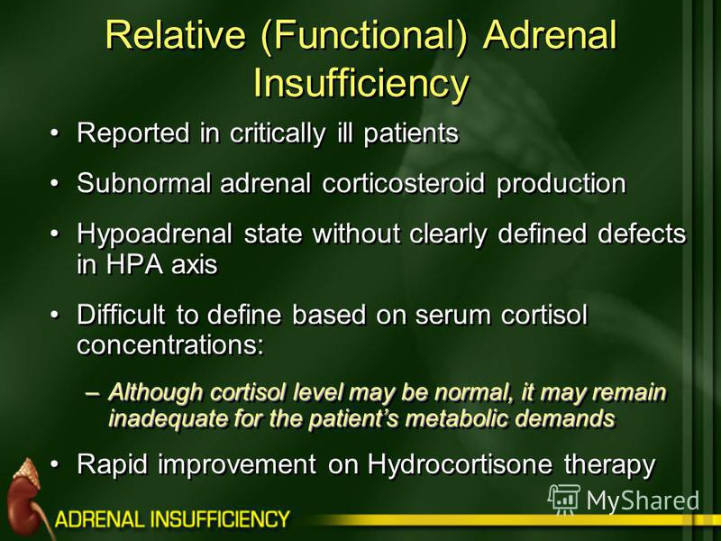 Relative (Functional) Adrenal Insufficiency Reported in critically ill patients Subnormal adrenal corticosteroid production Hypoadrenal state without clearly defined defects in HPA axis Difficult to define based on serum cortisol concentrations: –Alt