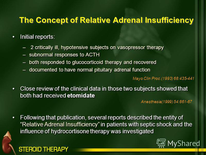 Initial reports: – 2 critically ill, hypotensive subjects on vasopressor therapy –subnormal responses to ACTH –both responded to glucocorticoid therapy and recovered –documented to have normal pituitary adrenal function Close review of the clinical d