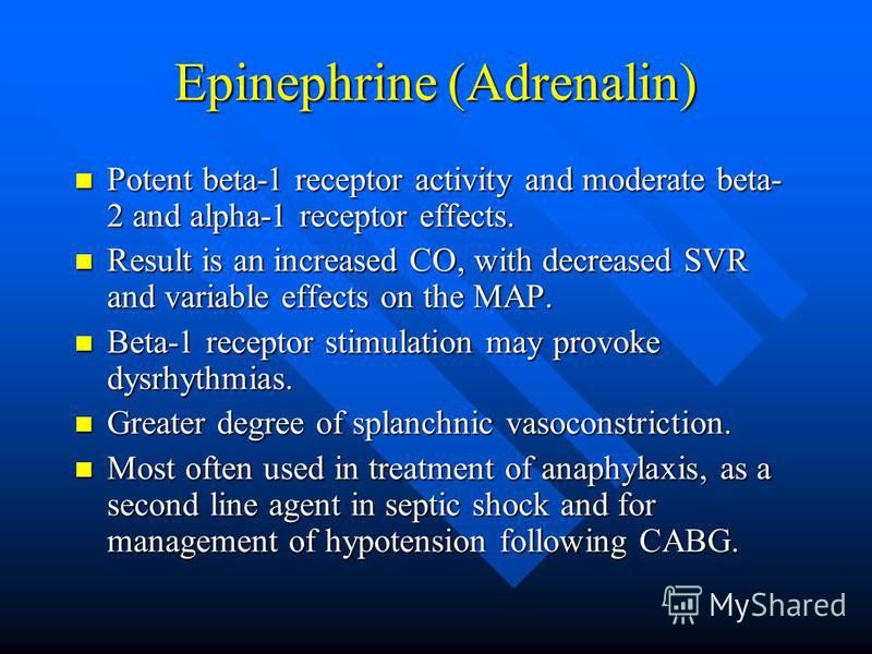 Epinephrine (Adrenalin) Potent beta-1 receptor activity and moderate beta- 2 and alpha-1 receptor effects. Potent beta-1 receptor activity and moderate beta- 2 and alpha-1 receptor effects. Result is an increased CO, with decreased SVR and variable e