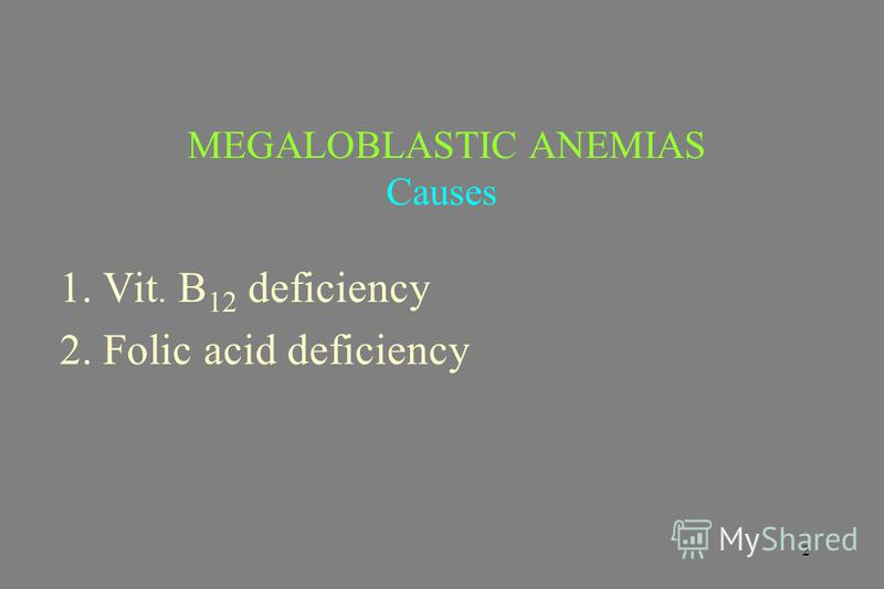 2 MEGALOBLASTIC ANEMIAS Causes 1. Vit. B 12 deficiency 2. Folic acid deficiency