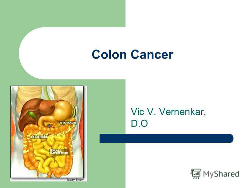 Colon Cancer Vic V. Vernenkar, D.O