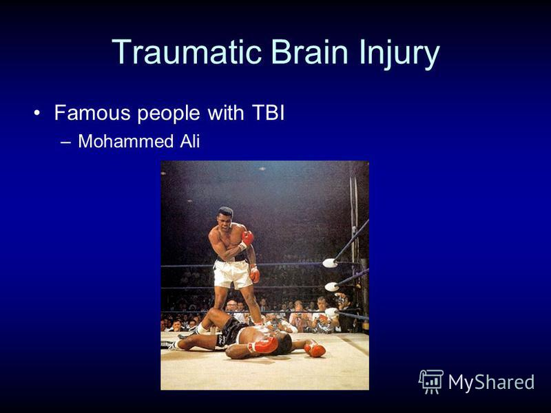 Traumatic Brain Injury Famous people with TBI –Mohammed Ali