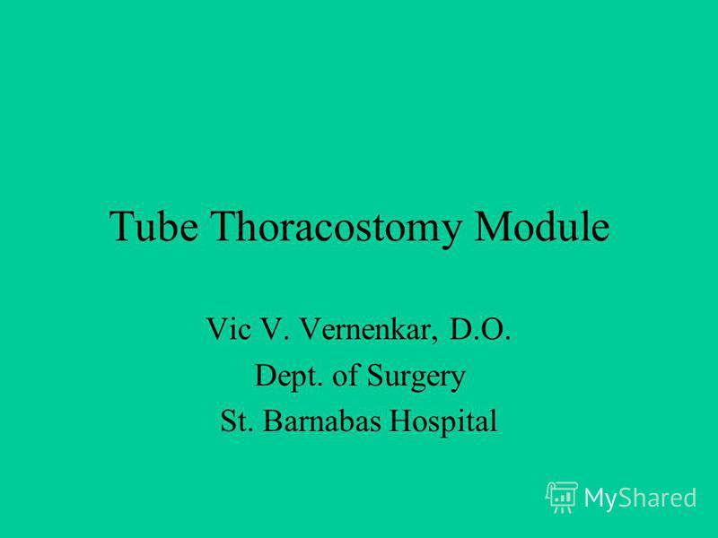 Tube Thoracostomy Module Vic V. Vernenkar, D.O. Dept. of Surgery St. Barnabas Hospital
