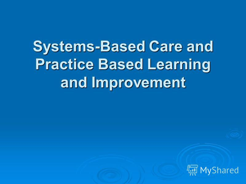 Systems-Based Care and Practice Based Learning and Improvement