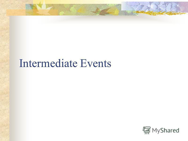 Intermediate Events