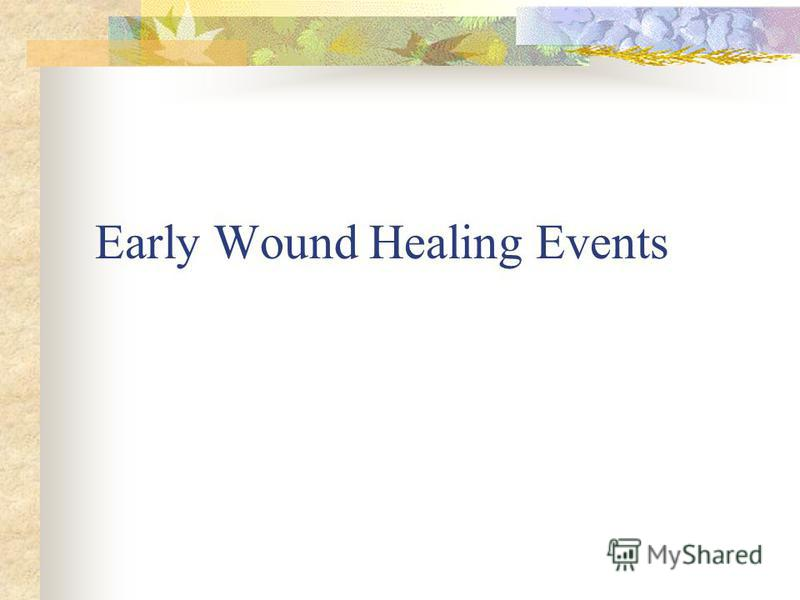 Early Wound Healing Events