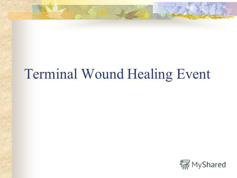 Terminal Wound Healing Event