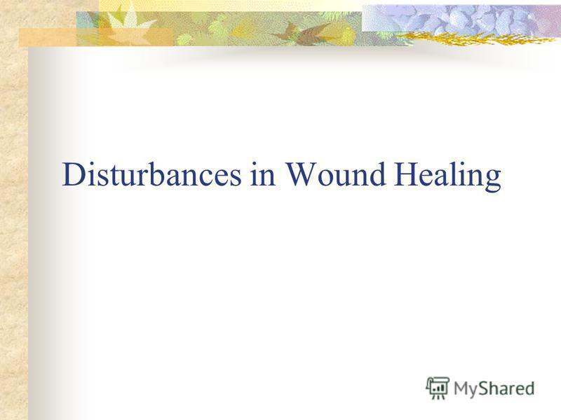 Disturbances in Wound Healing