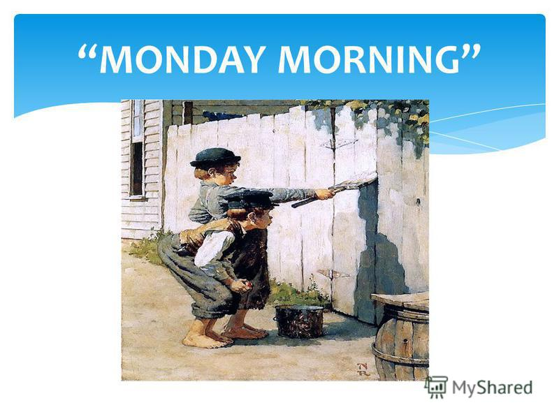 MONDAY MORNING