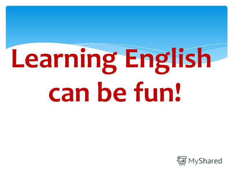 Learning English can be fun!