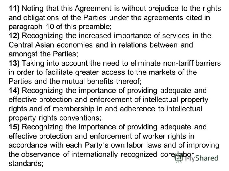 11) Noting that this Agreement is without prejudice to the rights and obligations of the Parties under the agreements cited in paragraph 10 of this preamble; 12) Recognizing the increased importance of services in the Central Asian economies and in r