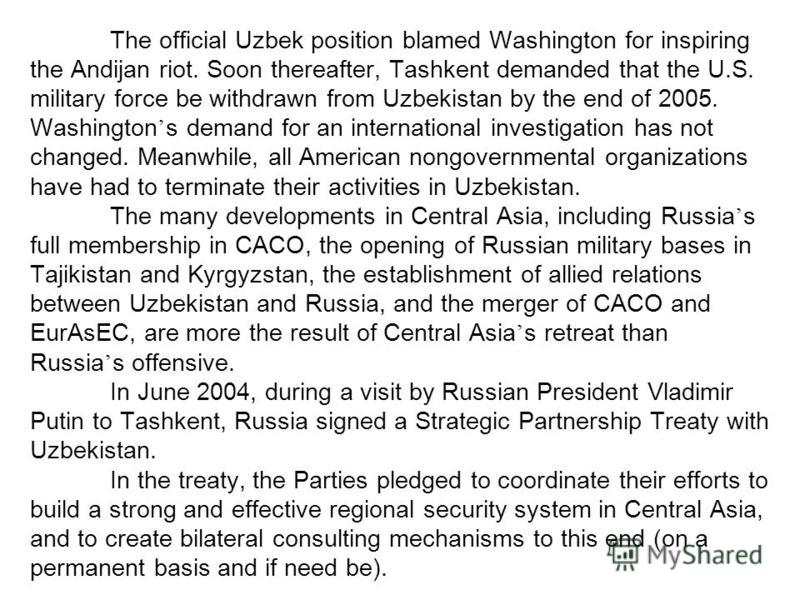 The official Uzbek position blamed Washington for inspiring the Andijan riot. Soon thereafter, Tashkent demanded that the U.S. military force be withdrawn from Uzbekistan by the end of 2005. Washington s demand for an international investigation has