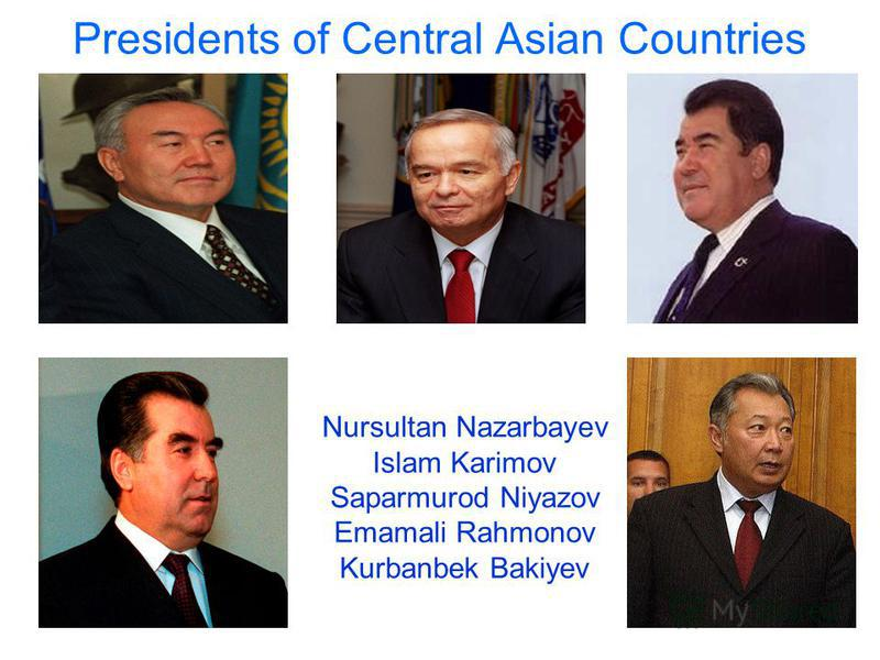 Presidents of Central Asian Countries Nursultan Nazarbayev Islam Karimov Saparmurod Niyazov Emamali Rahmonov Kurbanbek Bakiyev