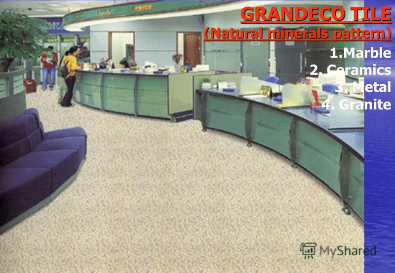 GRANDECO TILE (Natural minerals pattern) 4. Granite 1.Marble 2. Ceramics 3. Metal