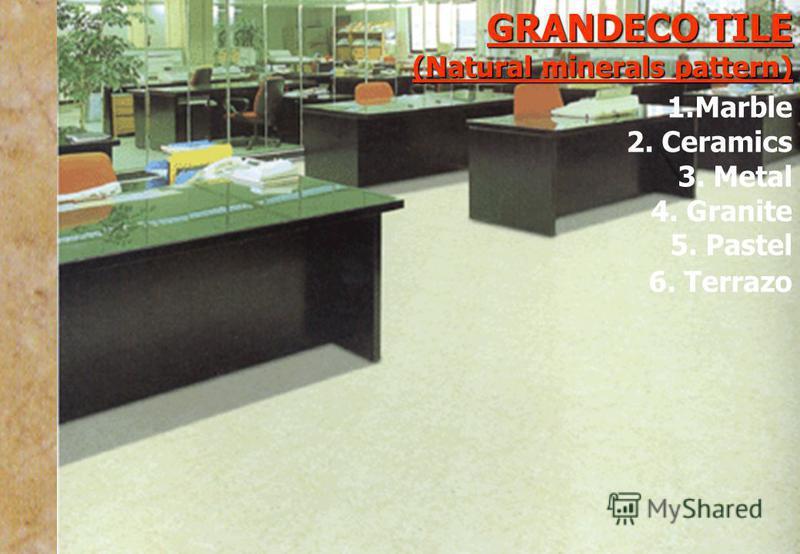 GRANDECO TILE (Natural minerals pattern) 1.Marble 2. Ceramics 3. Metal 4. Granite 5. Pastel 6. Terrazo