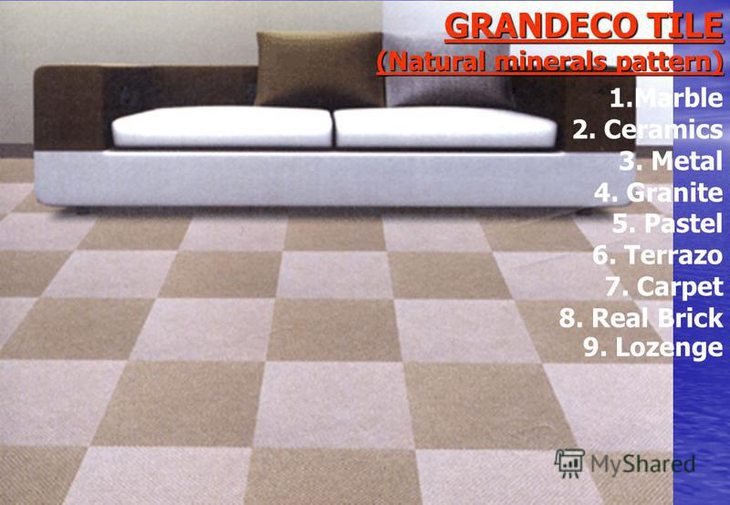 GRANDECO TILE (Natural minerals pattern) 1.Marble 2. Ceramics 3. Metal 4. Granite 5. Pastel 6. Terrazo 7. Carpet 8. Real Brick 9. Lozenge