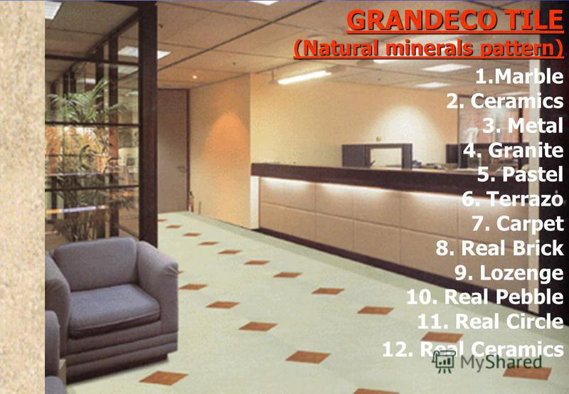 GRANDECO TILE (Natural minerals pattern) 1.Marble 2. Ceramics 3. Metal 4. Granite 5. Pastel 6. Terrazo 7. Carpet 8. Real Brick 9. Lozenge 10. Real Pebble 11. Real Circle 12. Real Ceramics