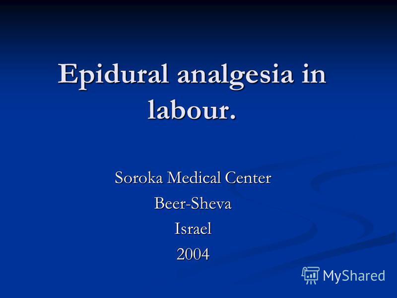 Epidural analgesia in labour. Soroka Medical Center Beer-ShevaIsrael2004