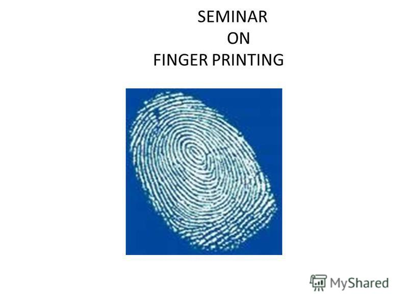 SEMINAR ON FINGER PRINTING