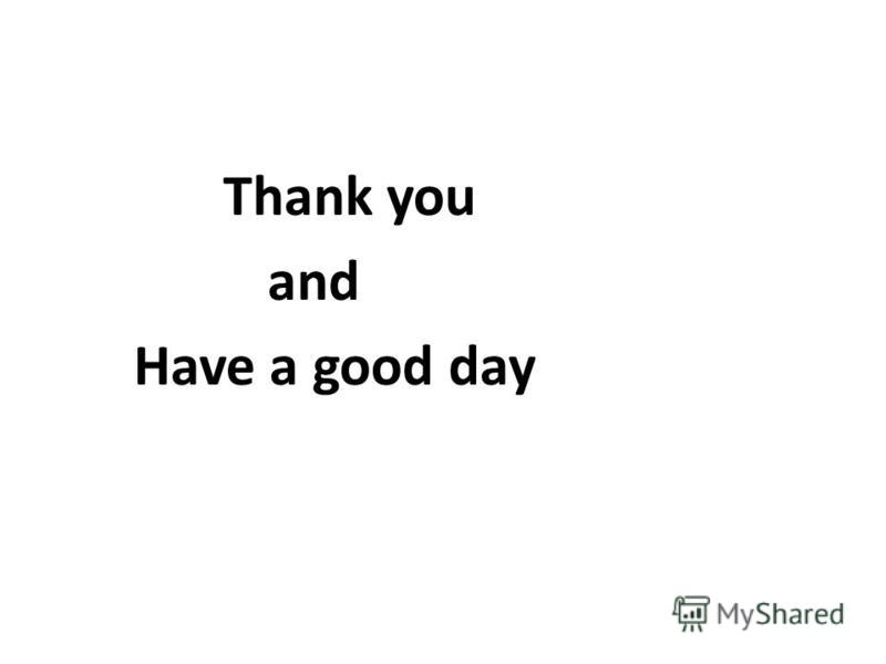 Thank you and Have a good day