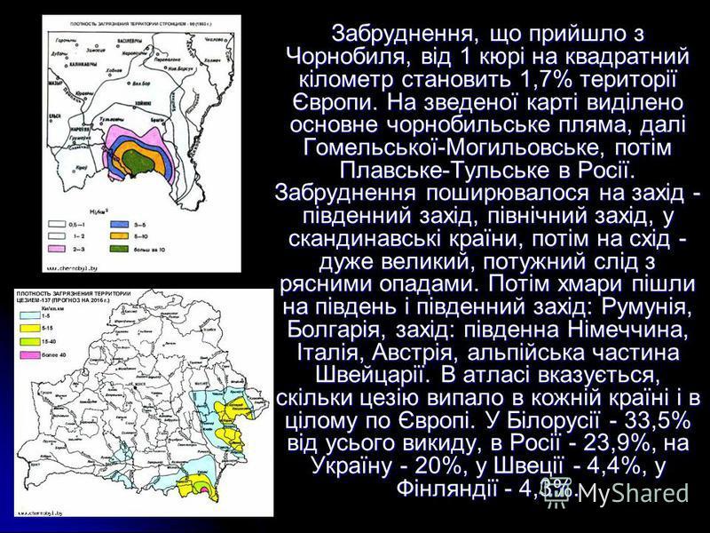 Забруднення, що прийшло з Чорнобиля, від 1 кюрі на квадратний кілометр становить 1,7% території Європи. На зведеної карті виділено основне чорнобильське пляма, далі Гомельської-Могильовське, потім Плавське-Тульське в Росії. Забруднення поширювалося н
