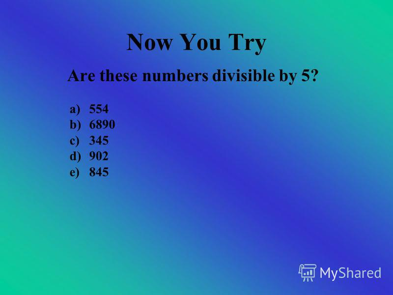Dividing by 5 If the number ends in 5 or 0