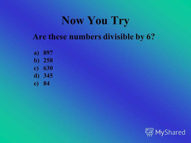 Dividing by 6 If the number is divisible by 2, and... If the number is divisible by 3