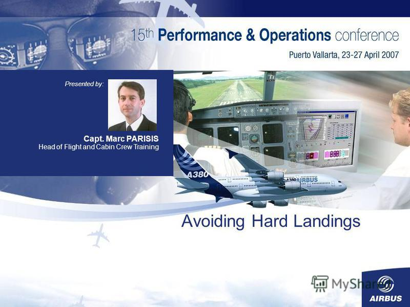 Avoiding Hard Landings Capt. Marc PARISIS Head of Flight and Cabin Crew Training Presented by:
