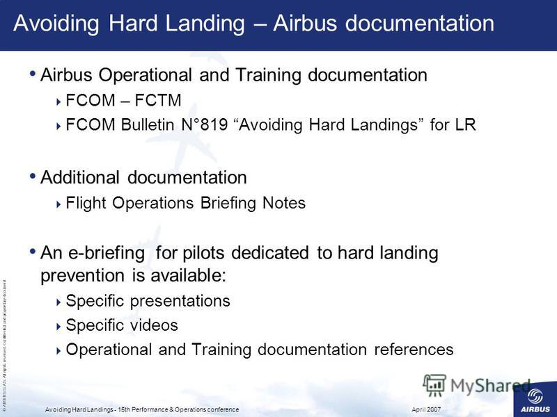 © AIRBUS S.A.S. All rights reserved. Confidential and proprietary document. April 2007Avoiding Hard Landings - 15th Performance & Operations conference Avoiding Hard Landing – Airbus documentation Airbus Operational and Training documentation FCOM –