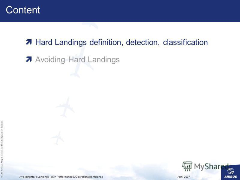 © AIRBUS S.A.S. All rights reserved. Confidential and proprietary document. April 2007Avoiding Hard Landings - 15th Performance & Operations conference Content Hard Landings definition, detection, classification Avoiding Hard Landings