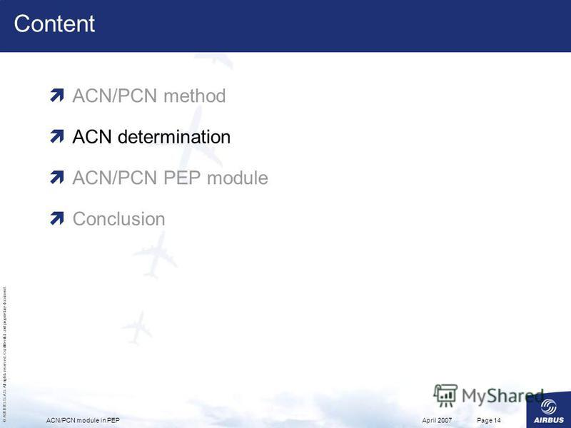 © AIRBUS S.A.S. All rights reserved. Confidential and proprietary document. April 2007ACN/PCN module in PEPPage 14 Content ACN/PCN method ACN determination ACN/PCN PEP module Conclusion