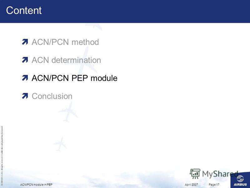 © AIRBUS S.A.S. All rights reserved. Confidential and proprietary document. April 2007ACN/PCN module in PEPPage 17 Content ACN/PCN method ACN determination ACN/PCN PEP module Conclusion