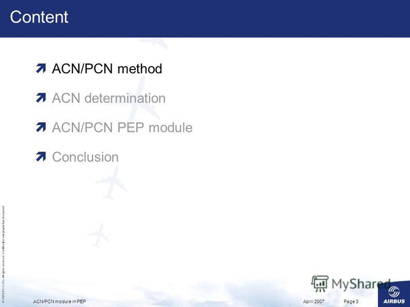 © AIRBUS S.A.S. All rights reserved. Confidential and proprietary document. April 2007ACN/PCN module in PEPPage 3 Content ACN/PCN method ACN determination ACN/PCN PEP module Conclusion