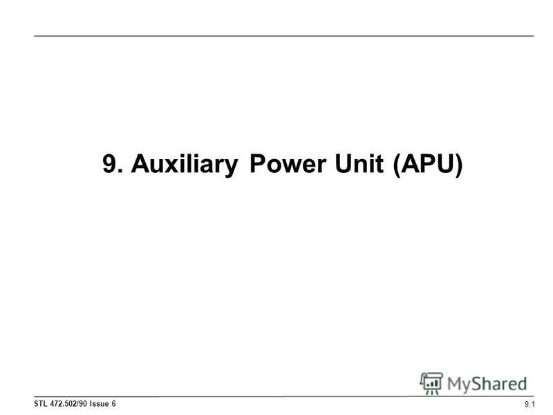 STL 472.502/90 Issue 6 9. Auxiliary Power Unit (APU) 9.1