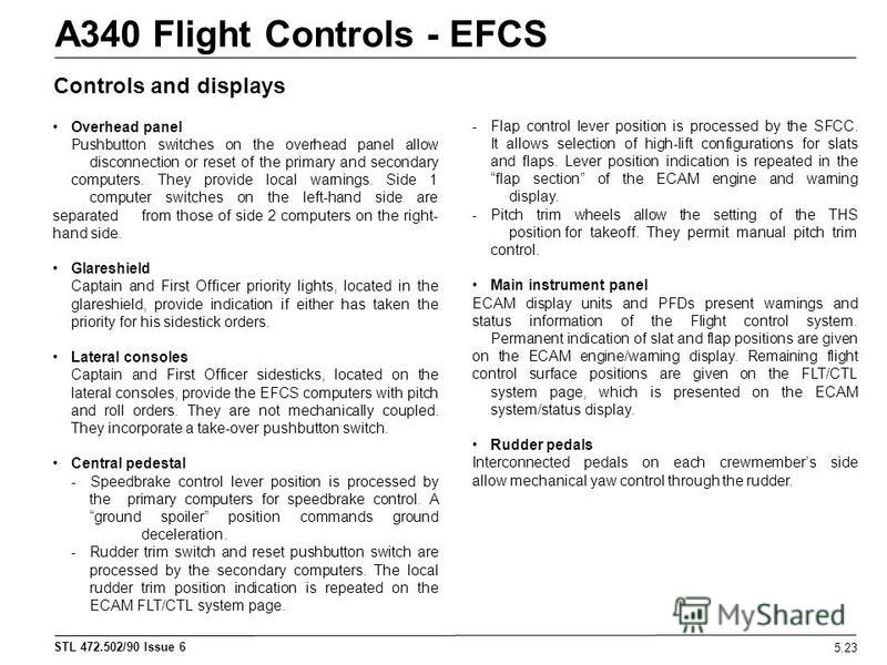STL 472.502/90 Issue 6 A340 Flight Controls - EFCS 5.23 Controls and displays Overhead panel Pushbutton switches on the overhead panel allow disconnection or reset of the primary and secondary computers. They provide local warnings. Side 1 computer s