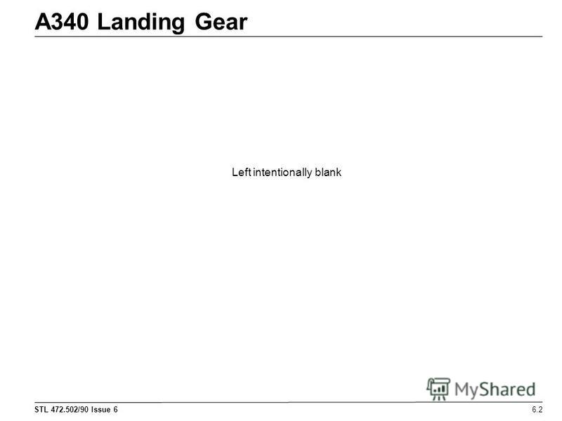 STL 472.502/90 Issue 6 A340 Landing Gear 6.2 Left intentionally blank