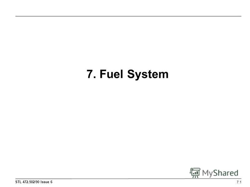 STL 472.502/90 Issue 6 7. Fuel System 7.1