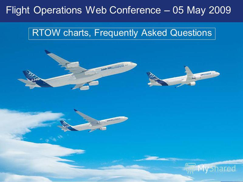 © AIRBUS S.A.S. All rights reserved. Confidential and proprietary document. Flight Operations Web Conference – 05 May 2009 RTOW charts, Frequently Asked Questions